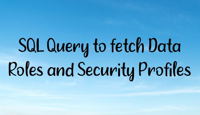 You are currently viewing SQL Query to fetch Data Roles and Security Profiles