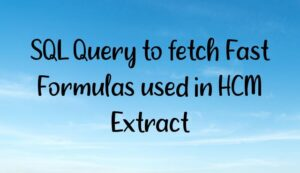 Read more about the article SQL Query to fetch Fast Formulas used in HCM Extract