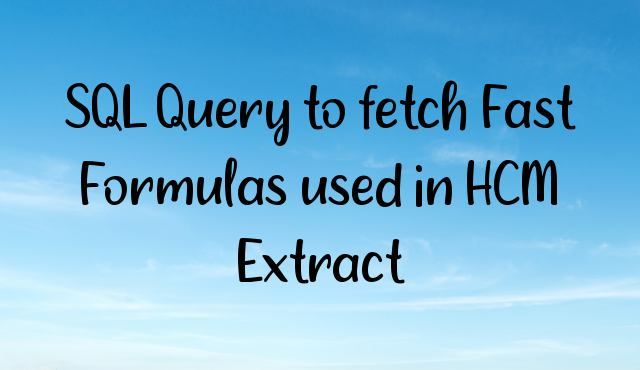 You are currently viewing SQL Query to fetch Fast Formulas used in HCM Extract