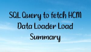 Read more about the article SQL Query to fetch HCM Data Loader Load Summary