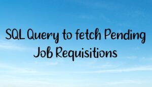 Read more about the article SQL Query to fetch Pending Job Requisitions