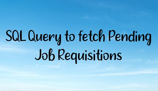 You are currently viewing SQL Query to fetch Pending Job Requisitions