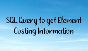 Read more about the article SQL Query to get Element Costing Information