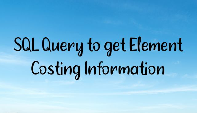 You are currently viewing SQL Query to get Element Costing Information