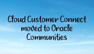 Read more about the article Cloud Customer Connect moved to Oracle Communities