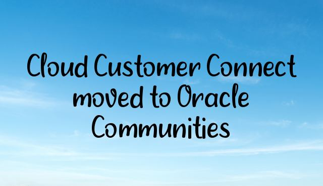 You are currently viewing Cloud Customer Connect moved to Oracle Communities