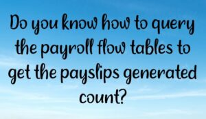 do you know how to query the payroll flow tables to get the payslips generated count 300x173 - Homepage